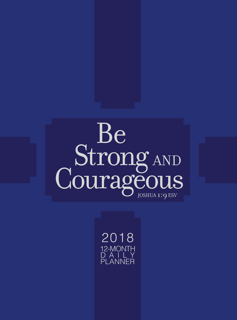 Be Strong & Courageous 2018 12-month Daily Planner