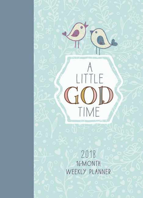 A Little God Time 2018 16-Month Weekly Planner